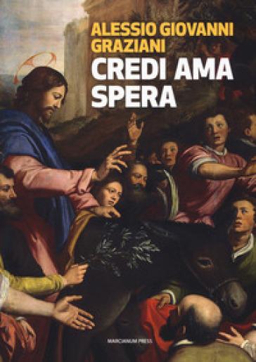 Credi ama spera. Piccola introduzione al cristianesimo - Alessio Giovanni Graziani  