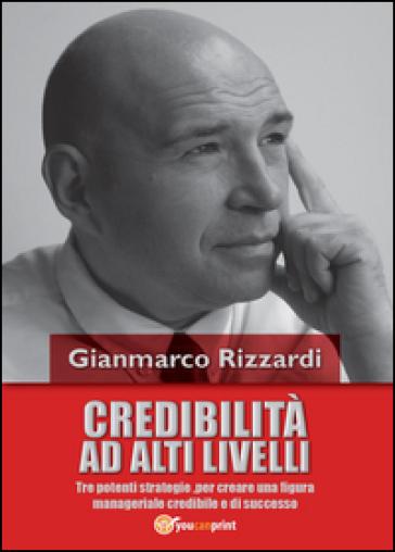 Credibilità ad alti livelli - Gianmarco Rizzardi |