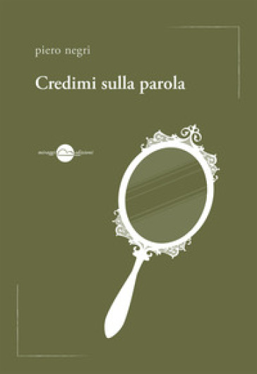 Credimi sulla parola - Piero Negri |