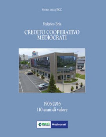 Credito cooperativo Mediocrati (1906-2016). 110 anni di valore - Federico Bria |