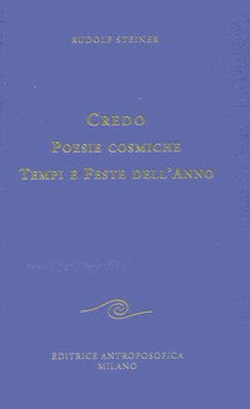 Credo. Poesie cosmiche. Tempi e feste dell'anno - Rudolph Steiner   Kritjur.org