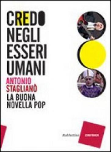 Credo negli esseri umani. Cantando la buona novella pop - Antonio Staglianò   Rochesterscifianimecon.com