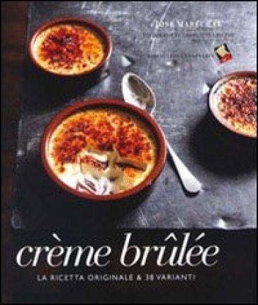 Crème brulée. La ricetta originale & 38 varianti - José Marechal | Thecosgala.com
