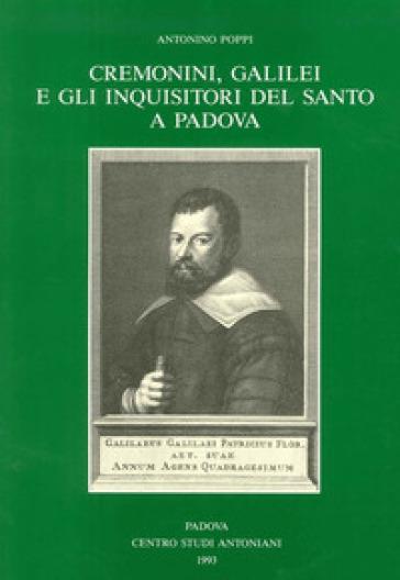 Cremonini, Galilei e gli inquisitori del Santo a Padova - Antonino Poppi |