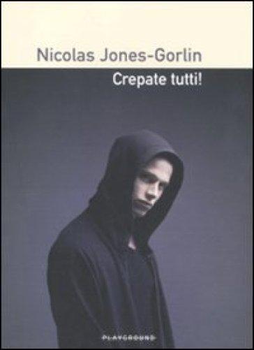 Crepate tutti! - Nicolas Jones-Gorlin pdf epub