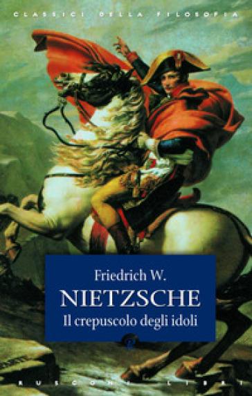 Crepuscolo degli idoli - Friedrich Nietzsche   Rochesterscifianimecon.com