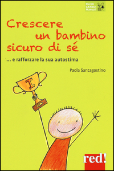 Crescere un bambino sicuro di sé... e rafforzare la sua autostima - Paola Santagostino | Rochesterscifianimecon.com