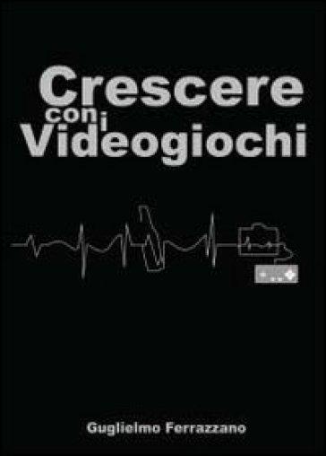 Crescere con i videogiochi - Guglielmo Ferrazzano  