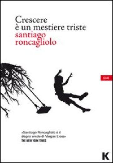 Crescere è un mestiere triste - Santiago Roncagliolo |