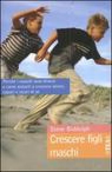 Crescere figli maschi - Steve Biddulph | Rochesterscifianimecon.com