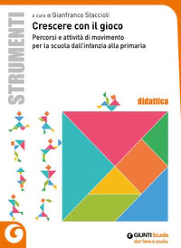 Crescere con il gioco. Percorsi e attività di movimento dall'infanzia alla primaria - G. Staccioli | Ericsfund.org