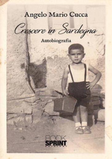 Crescere in Sardegna - Angelo Maria Cucca |