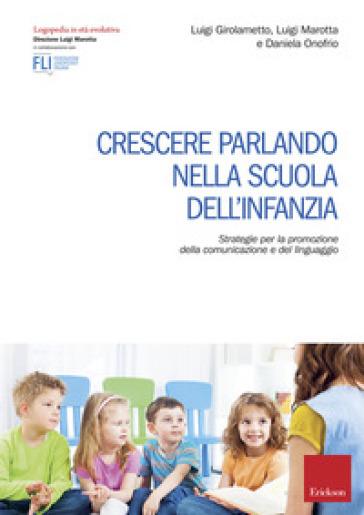 Crescere parlando nella scuola dell'infanzia. Strategie per la promozione della comunicazione e del linguaggio - Luigi Girolametto |