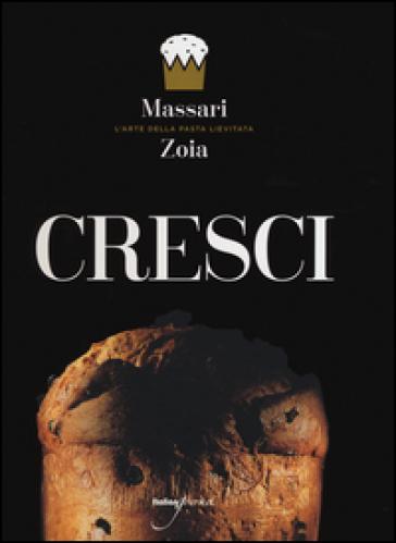 Cresci. L'arte della pasta lievitata. Ediz. italiana e inglese - Iginio Massari   Ericsfund.org