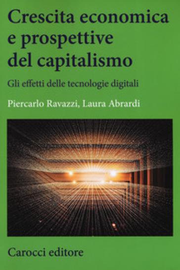 Crescita economica e prospettive del capitalismo. Gli effetti delle tecnologie digitali - Laura Abrardi |