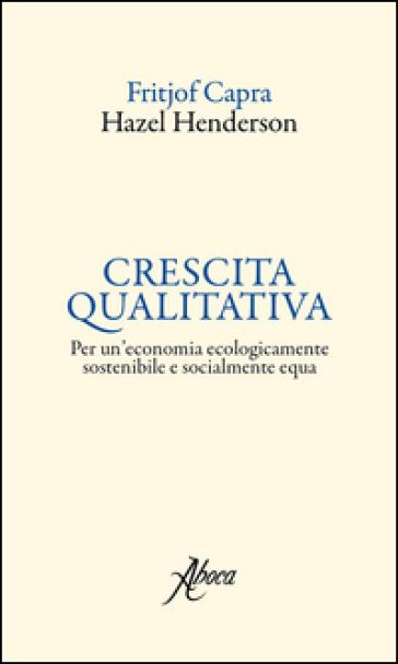 Crescita qualitativa. Per un'economia ecologicamente sostenibile e socialmente equa - Fritjof Capra pdf epub