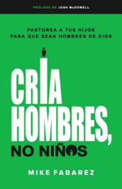Cria Hombres No Ninos-Raising Men, Not Boys