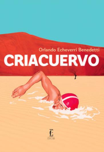 Criacuervo - Orlando Echeverri Benedetti |
