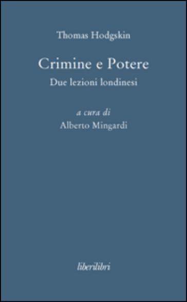 Crimine e potere. Due lezioni londinesi - Thomas Hodgskin |