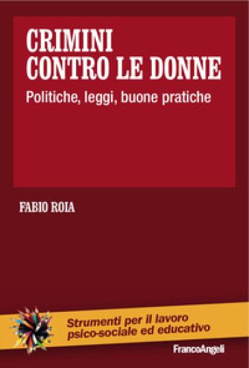 Crimini contro le donne. Politiche, leggi, buone pratiche - Fabio Roia |