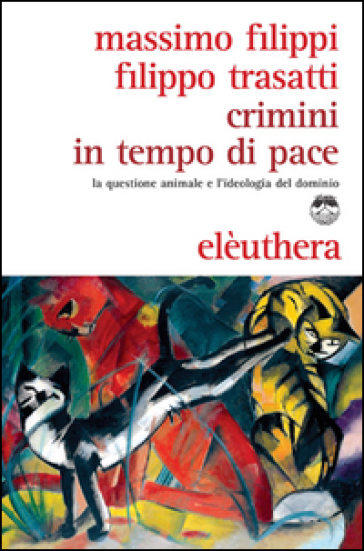 Crimini in tempo di pace. La questione animale e l'ideologia del dominio
