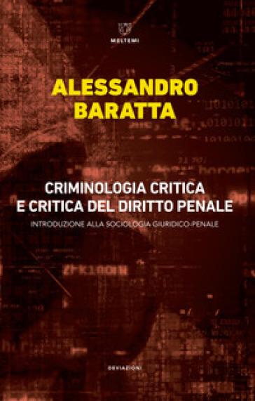Criminologia critica e critica del diritto penale. Introduzione alla sociologia giuridico-penale - Alessandro Baratta |