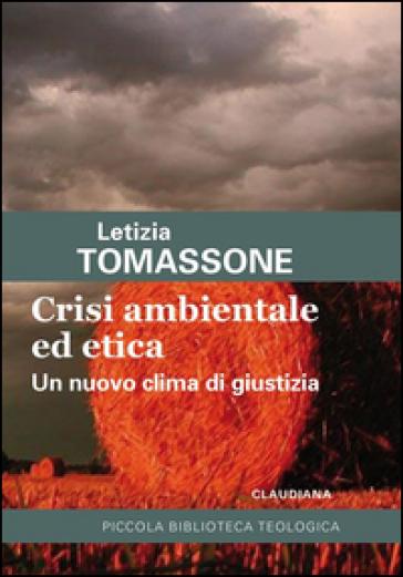 Crisi ambientale ed etica. Un nuovo clima di giustizia - Letizia Tomassone |