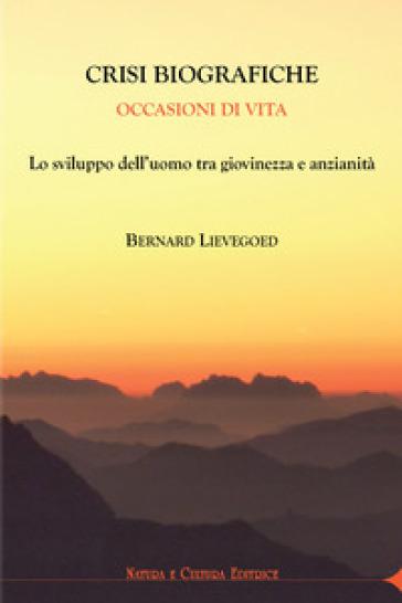 Crisi biografiche. Occasioni di vita. Lo sviluppo dell'uomo tra giovinezza e anzianità - Bernard C. Lievegoed   Ericsfund.org