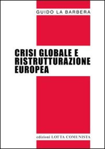 Crisi globale e ristrutturazione europea - Guido La Barbera | Rochesterscifianimecon.com
