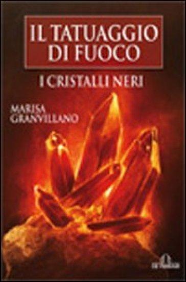 I Cristalli Neri. Il tatuaggio di fuoco - Marisa Granvillano   Rochesterscifianimecon.com