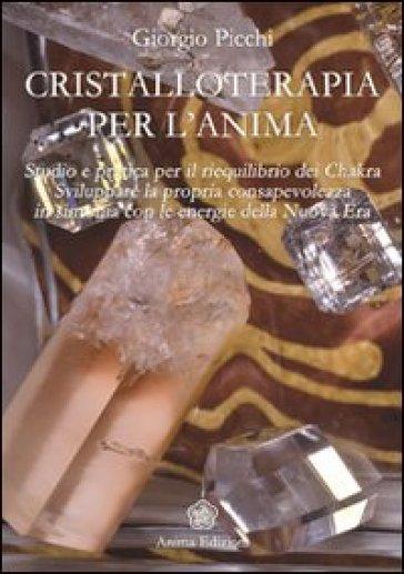 Cristalloterapia per l'anima - Giorgio Picchi |