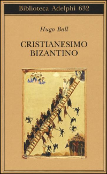 Cristianesimo bizantino - Hugo Ball | Rochesterscifianimecon.com