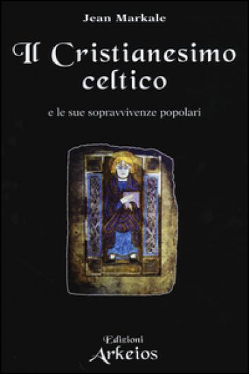 Il Cristianesimo celtico e le sue sopravvivenze popolari - Jean Markale |