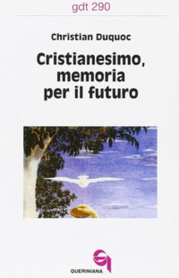 Cristianesimo, memoria per il futuro - Christian Duquoc |