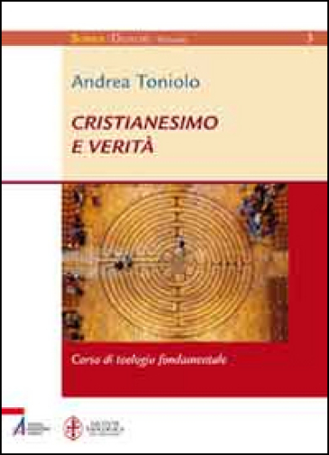 Cristianesimo e verità. Corso di teologia fondamentale - Andrea Toniolo |