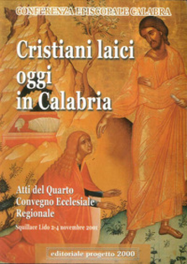 Cristiani laici oggi in Calabria. Atti del 4° Convegno ecclesiale regionale (Squillace Lido, 2-4 novembre 2011). Con DVD - Conferenza episcopale calabra  