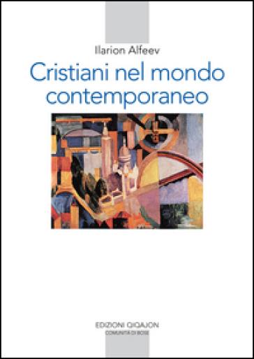 Cristiani nel mondo contemporaneo - Ilarion Alfeev |
