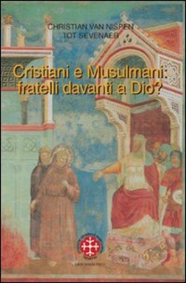 Cristiani e musulmani: fratelli davanti a Dio?