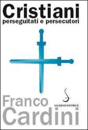 Cristiani perseguitati e persecutori - Franco Cardini   Jonathanterrington.com