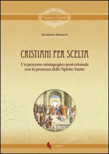 Cristiani per scelta. Un percorso mistagogico post-crismale con la presenza dello spirito santo - Giuseppe Morante | Ericsfund.org