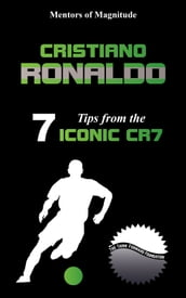 Cristiano Ronaldo: 7 Tips From The Iconic CR7