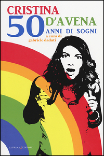 Cristina D'Avena. 50 anni di sogni - G. Dadati | Thecosgala.com