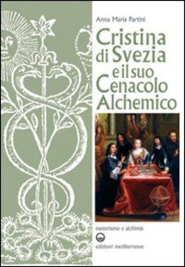 Cristina di Svezia e il suo cenacolo alchemico - Anna Maria Partini pdf epub