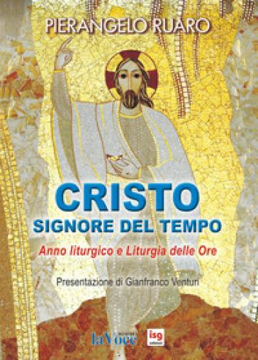 Cristo, Signore del tempo. Anno liturgico e liturgia delle ore - Pierangelo Ruaro   Kritjur.org