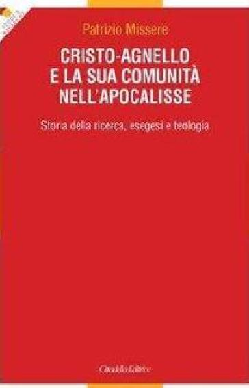 Cristo-agnello e la sua comunità nell'Apocalisse. Storia della ricerca, esegesi e teologia - Patrizio Missere |