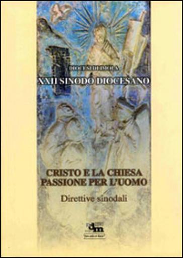 Cristo e la chiesa. Passione per l'uomo. Direttive sinodali - Assemblea Sinodale |