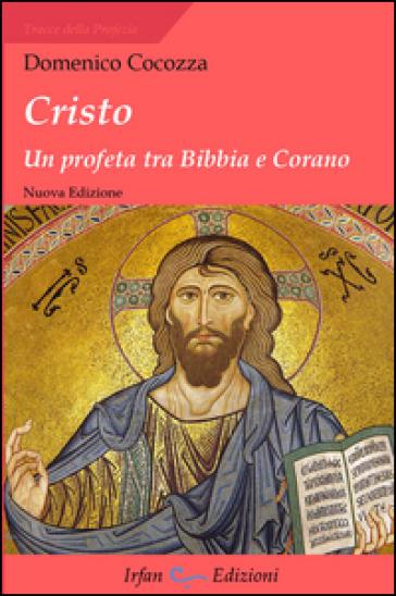 Cristo. Un profeta tra Bibbia e Corano - Domenico Cocozza |