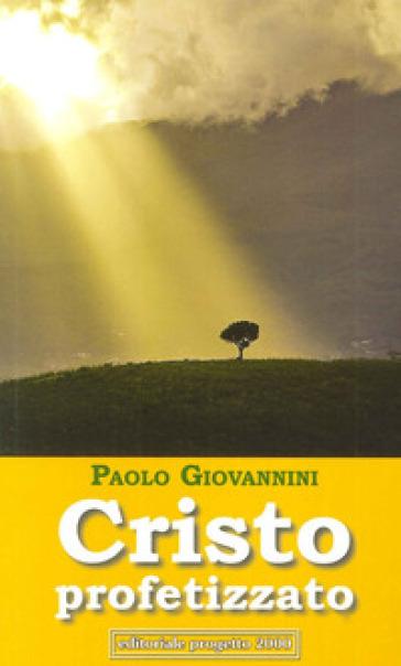 Cristo profetizzato - Paolo Giovannini  