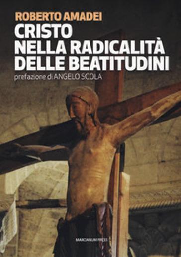 Cristo nella radicalità delle beatitudini - Roberto Amadei |