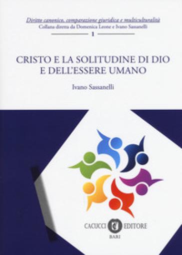 Cristo e la solitudine di Dio e dell'essere umano - Ivano Sassanelli |